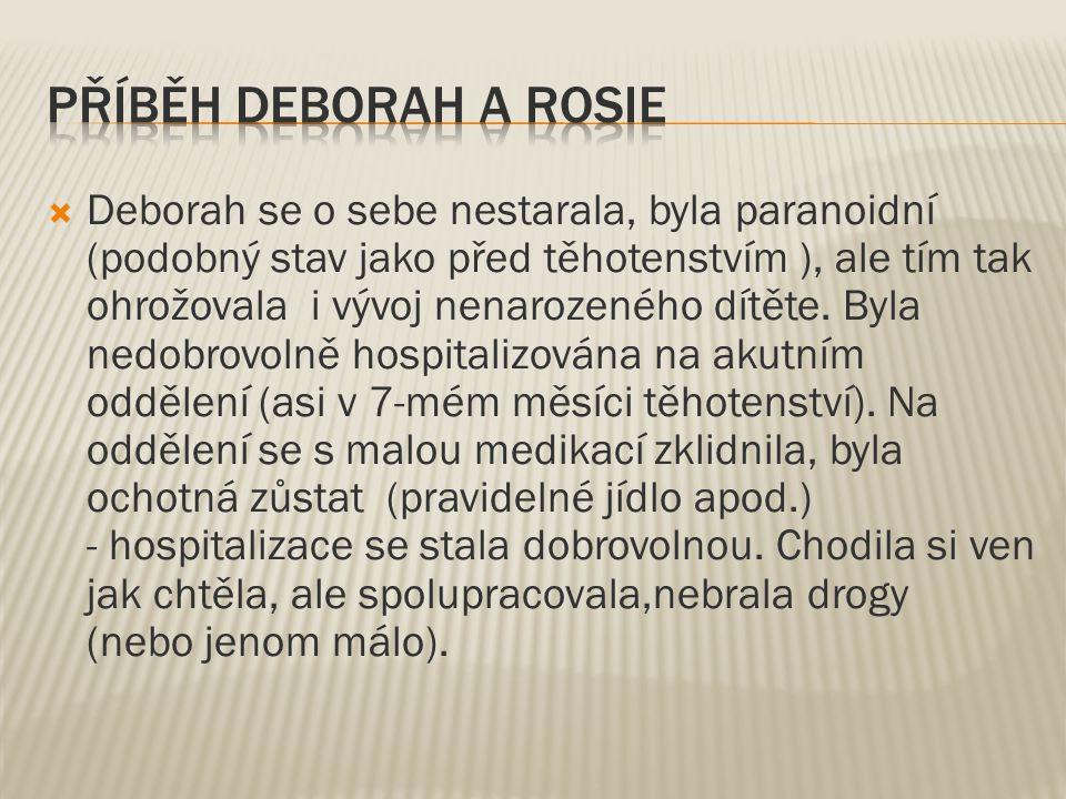  Deborah se o sebe nestarala, byla paranoidní (podobný stav jako před těhotenstvím ), ale tím tak ohrožovala i vývoj nenarozeného dítěte.