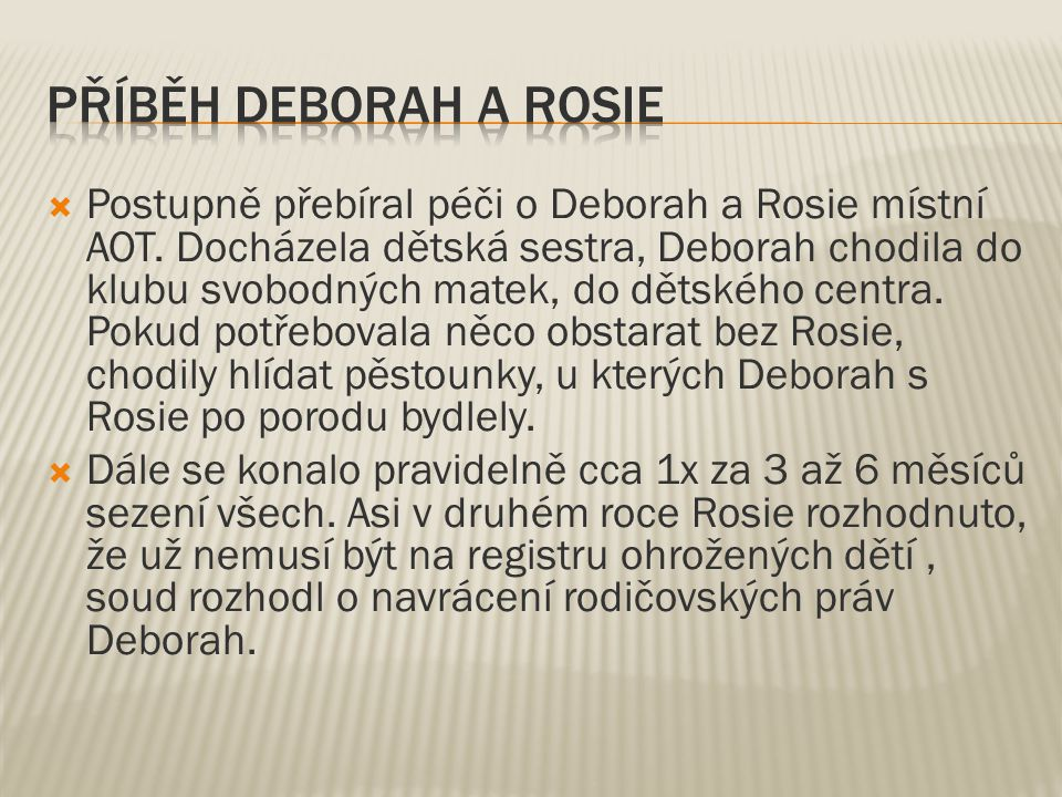  Deborah se postupně podařilo navázat kontakt se svou matkou a sestrou a postupně také se svými předchozími dětmi.
