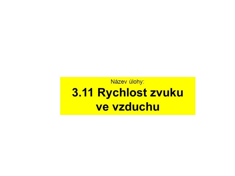 Název úlohy: 3.11 Rychlost zvuku ve vzduchu