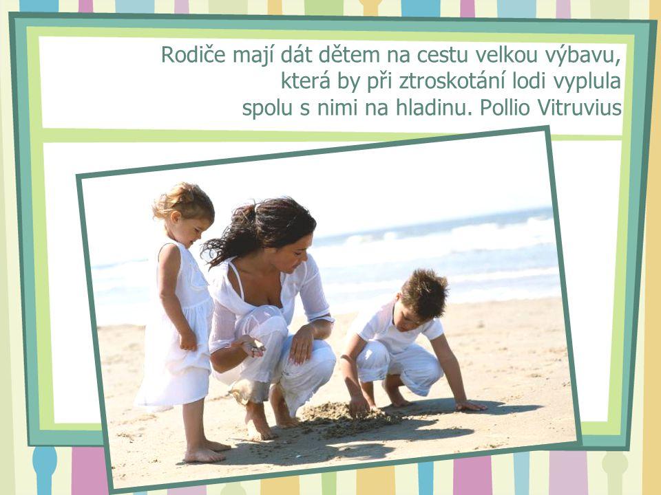 Rodiče mají dát dětem na cestu velkou výbavu, která by při ztroskotání lodi vyplula spolu s nimi na hladinu. Pollio Vitruvius