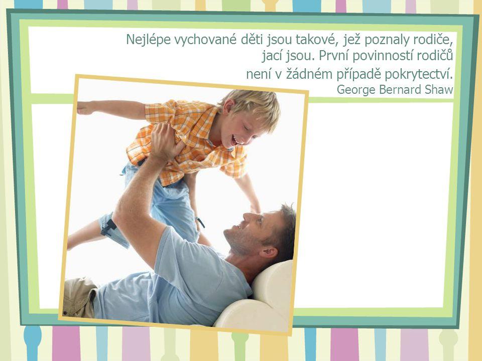 Nejlépe vychované děti jsou takové, jež poznaly rodiče, jací jsou.