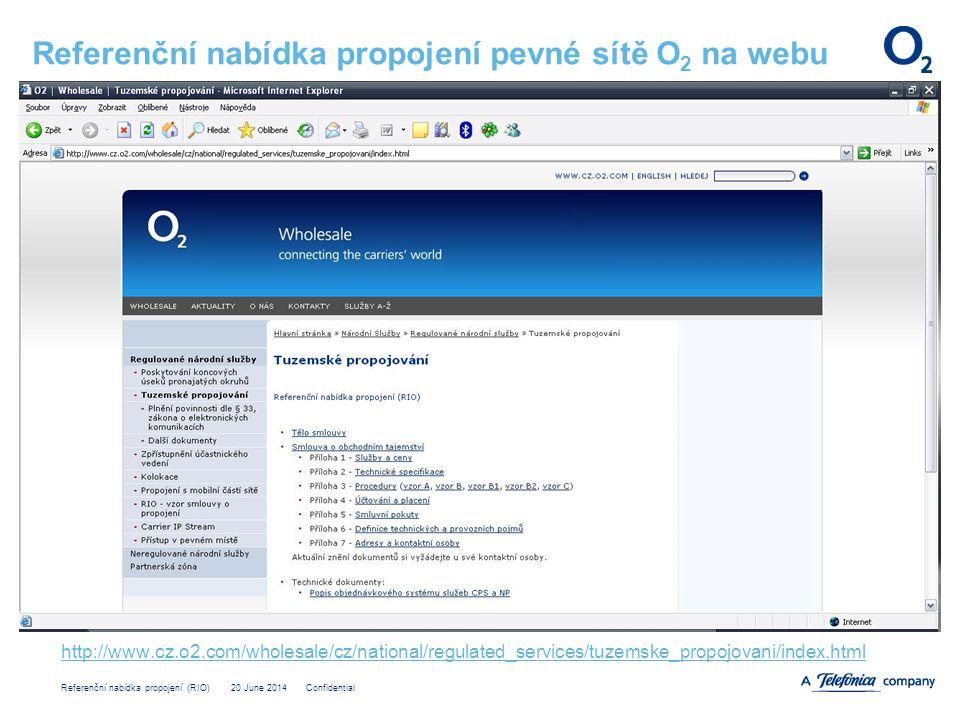 Referenční nabídka propojení (RIO) 20 June 2014 Confidential Referenční nabídka propojení pevné sítě O 2 na webu http://www.cz.o2.com/wholesale/cz/national/regulated_services/tuzemske_propojovani/index.html