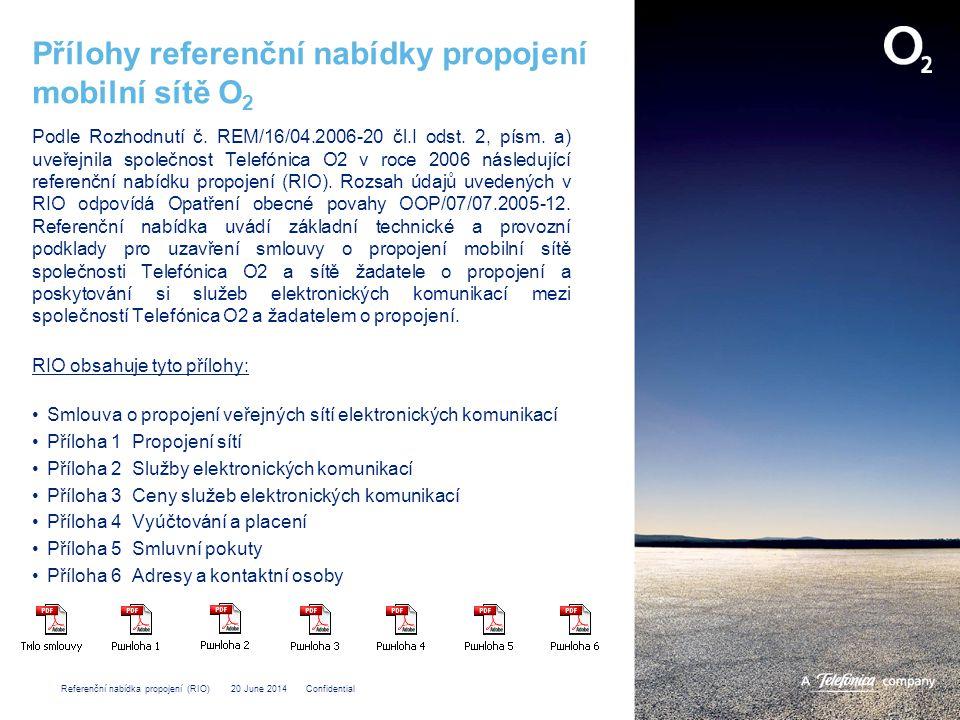 Referenční nabídka propojení (RIO) 20 June 2014 Confidential Přílohy referenční nabídky propojení mobilní sítě O 2 Podle Rozhodnutí č.