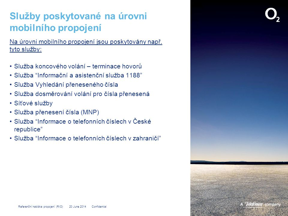 Referenční nabídka propojení (RIO) 20 June 2014 Confidential Služby poskytované na úrovni mobilního propojení Na úrovni mobilního propojení jsou poskytovány např.