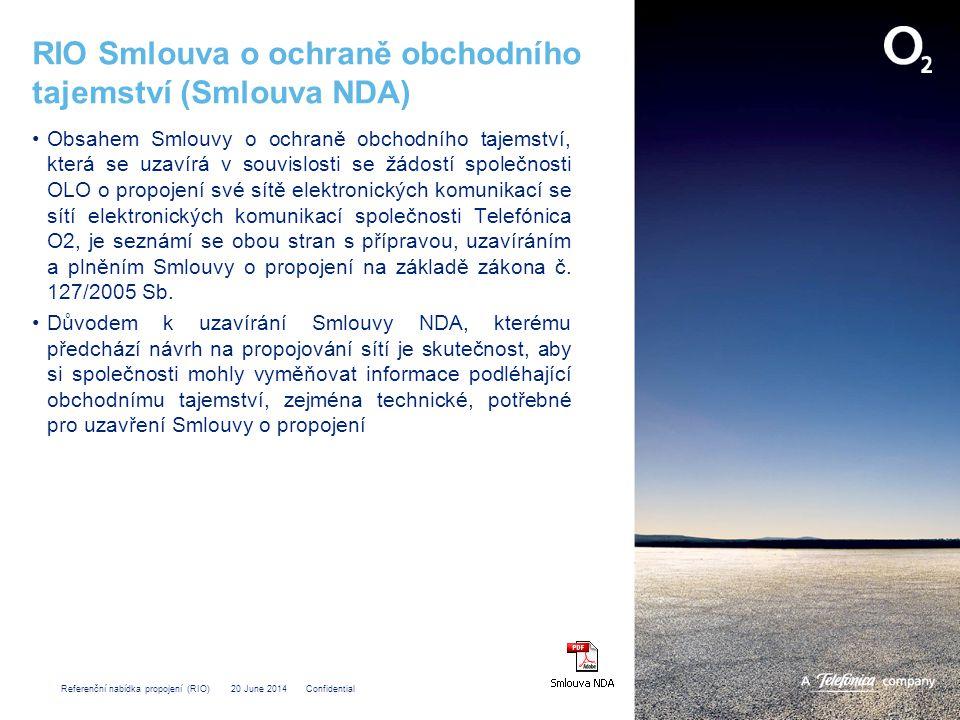 Referenční nabídka propojení (RIO) 20 June 2014 Confidential RIO Smlouva o ochraně obchodního tajemství (Smlouva NDA) •Obsahem Smlouvy o ochraně obchodního tajemství, která se uzavírá v souvislosti se žádostí společnosti OLO o propojení své sítě elektronických komunikací se sítí elektronických komunikací společnosti Telefónica O2, je seznámí se obou stran s přípravou, uzavíráním a plněním Smlouvy o propojení na základě zákona č.