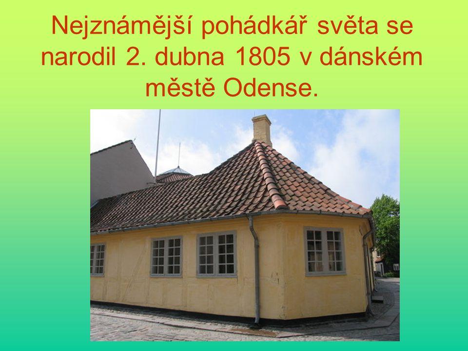 Nejznámější pohádkář světa se narodil 2. dubna 1805 v dánském městě Odense.