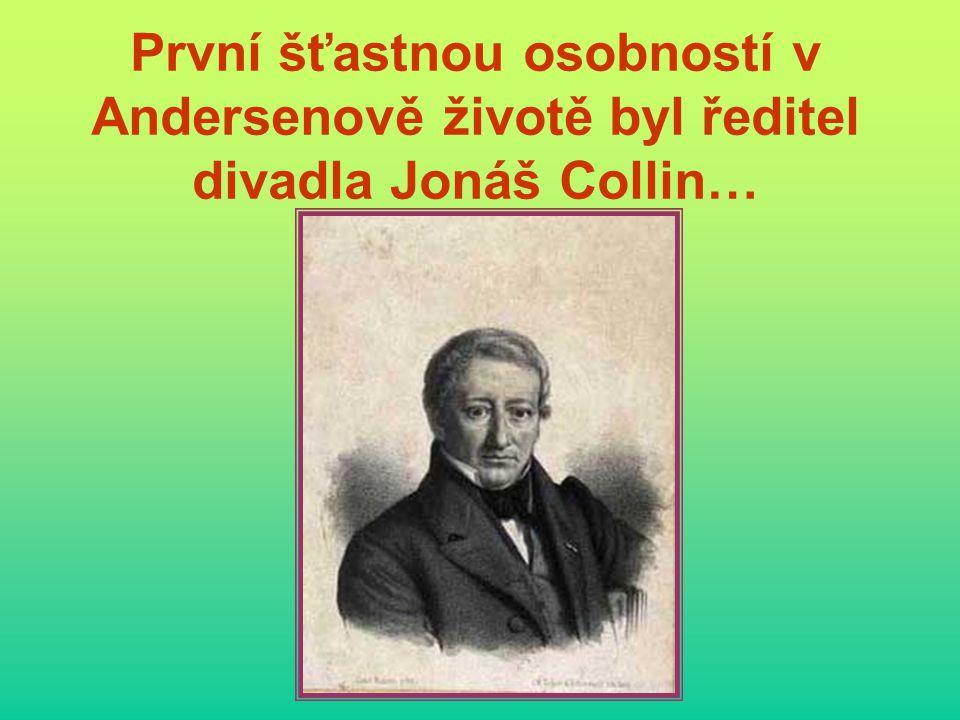 První šťastnou osobností v Andersenově životě byl ředitel divadla Jonáš Collin…