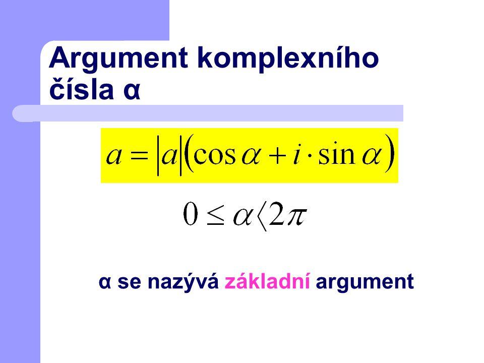 Argument komplexního čísla α α se nazývá základní argument