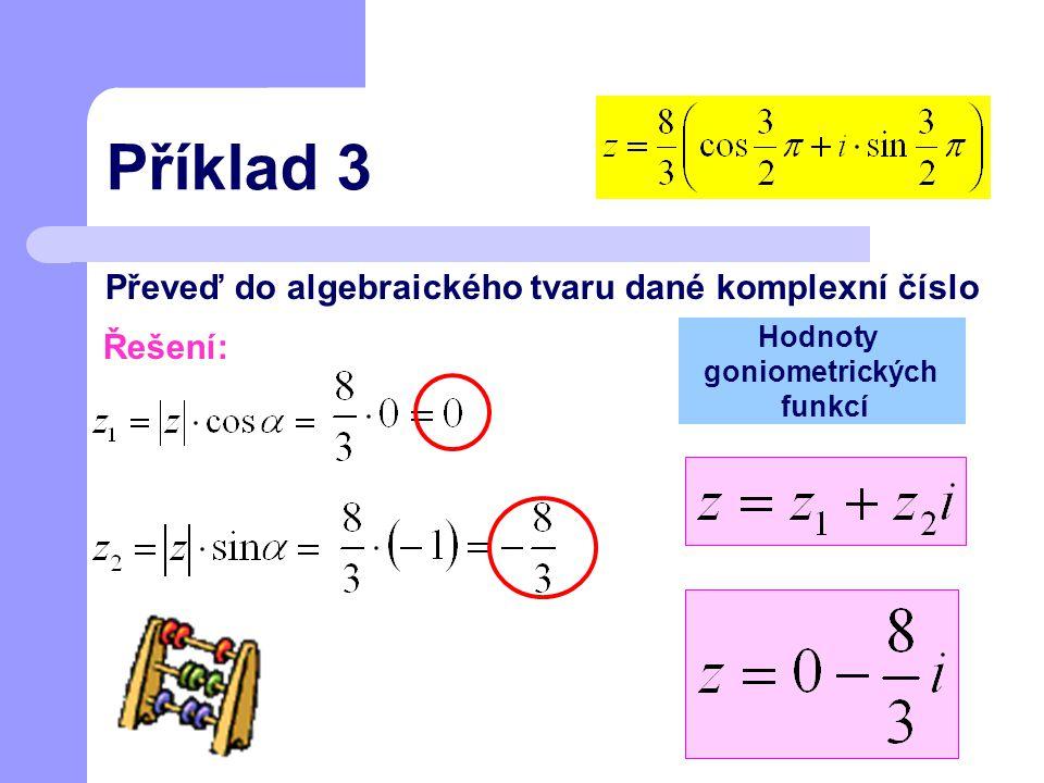 Příklad 3 Převeď do algebraického tvaru dané komplexní číslo Řešení: Hodnoty goniometrických funkcí