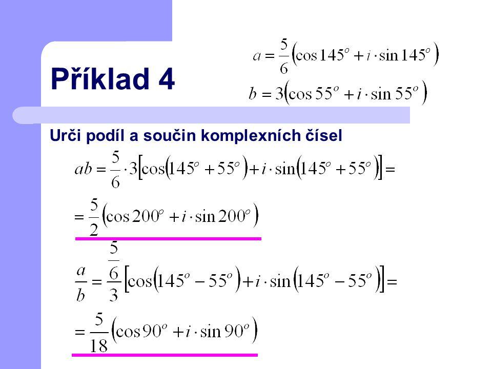 Příklad 4 Urči podíl a součin komplexních čísel