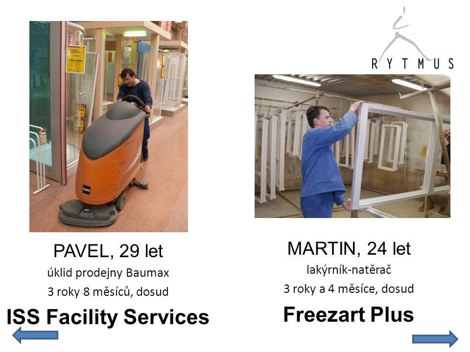 PAVEL, 29 let úklid prodejny Baumax 3 roky 8 měsíců, dosud ISS Facility Services MARTIN, 24 let lakýrník-natěrač 3 roky a 4 měsíce, dosud Freezart Plu