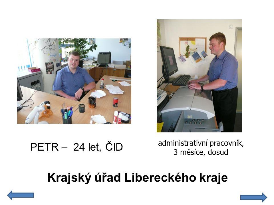 Krajský úřad Libereckého kraje administrativní pracovník, 3 měsíce, dosud PETR – 24 let, ČID