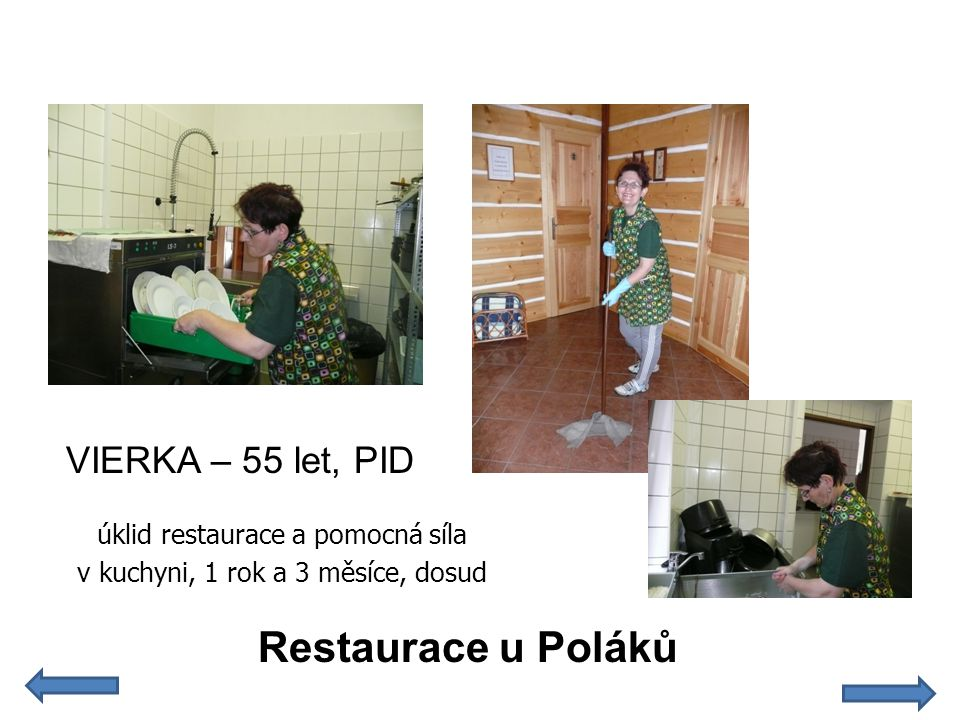 VIERKA – 55 let, PID Restaurace u Poláků úklid restaurace a pomocná síla v kuchyni, 1 rok a 3 měsíce, dosud