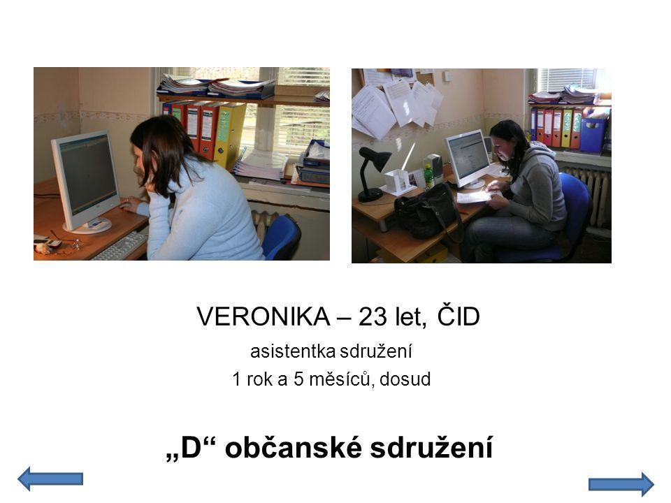 """VERONIKA – 23 let, ČID asistentka sdružení 1 rok a 5 měsíců, dosud """"D"""" občanské sdružení"""