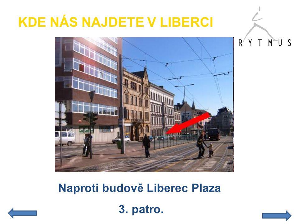 Naproti budově Liberec Plaza 3. patro. KDE NÁS NAJDETE V LIBERCI