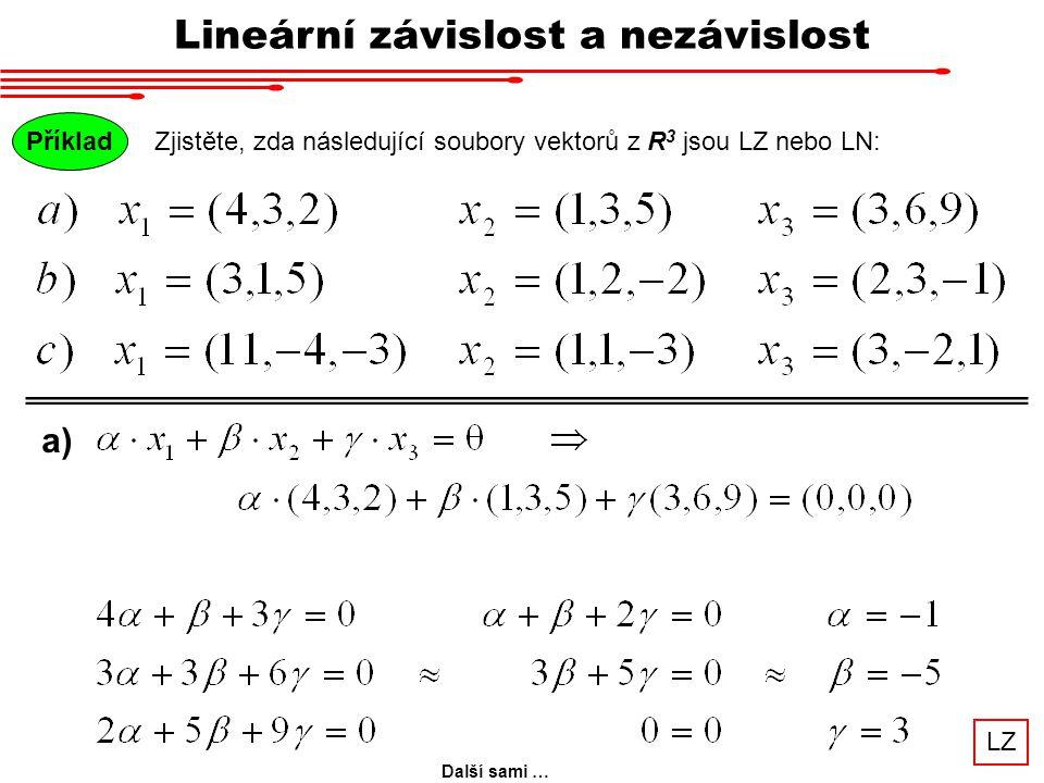 Příklad Zjistěte, zda následující soubory vektorů z R 3 jsou LZ nebo LN: Lineární závislost a nezávislost a) LZ Další sami …