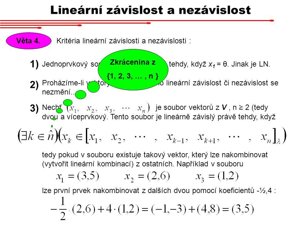 Věta 4. Nechťje soubor vektorů z V, n ≥ 2 (tedy 1) 2) 3) Proházíme-li vektory v souboru, jeho lineární závislost či nezávislost se nezmění.. Jednoprvk