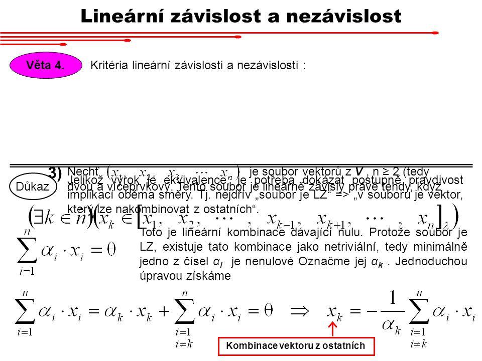 Věta 4. Kritéria lineární závislosti a nezávislosti : Nechťje soubor vektorů z V, n ≥ 2 (tedy 3) dvou a víceprvkový. Tento soubor je lineárně závislý
