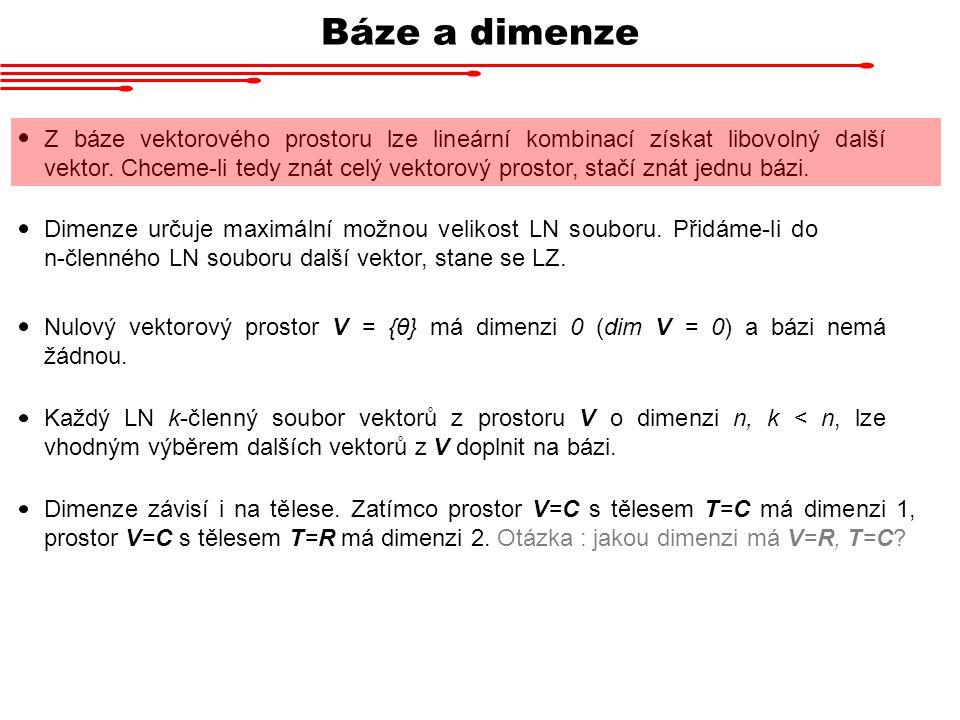 Báze a dimenze Dimenze určuje maximální možnou velikost LN souboru. Přidáme-li do n-členného LN souboru další vektor, stane se LZ. Z báze vektorového
