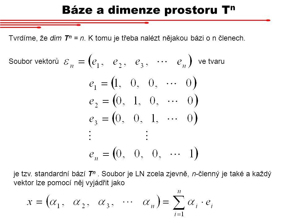 Báze a dimenze prostoru T n Tvrdíme, že dim T n = n. K tomu je třeba nalézt nějakou bázi o n členech. Soubor vektorůve tvaru je tzv. standardní bází T