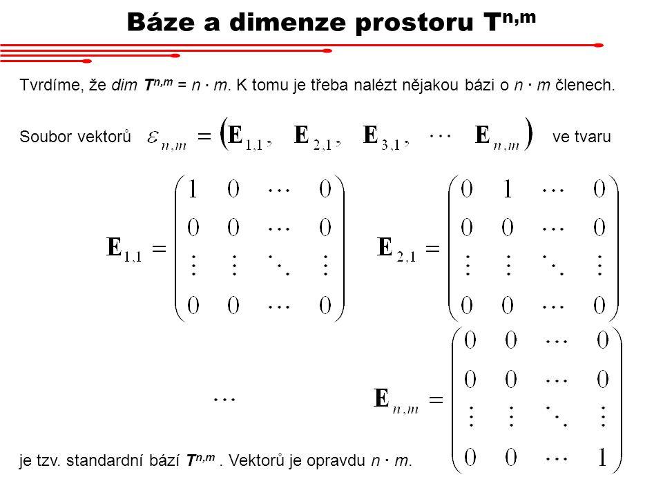 Báze a dimenze prostoru T n,m Tvrdíme, že dim T n,m = n ∙ m. K tomu je třeba nalézt nějakou bázi o n ∙ m členech. Soubor vektorů ve tvaru je tzv. stan