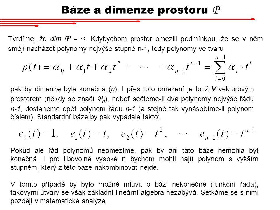 Báze a dimenze prostoru P Tvrdíme, že dim P = ∞. Kdybychom prostor omezili podmínkou, že se v něm smějí nacházet polynomy nejvýše stupně n-1, tedy pol