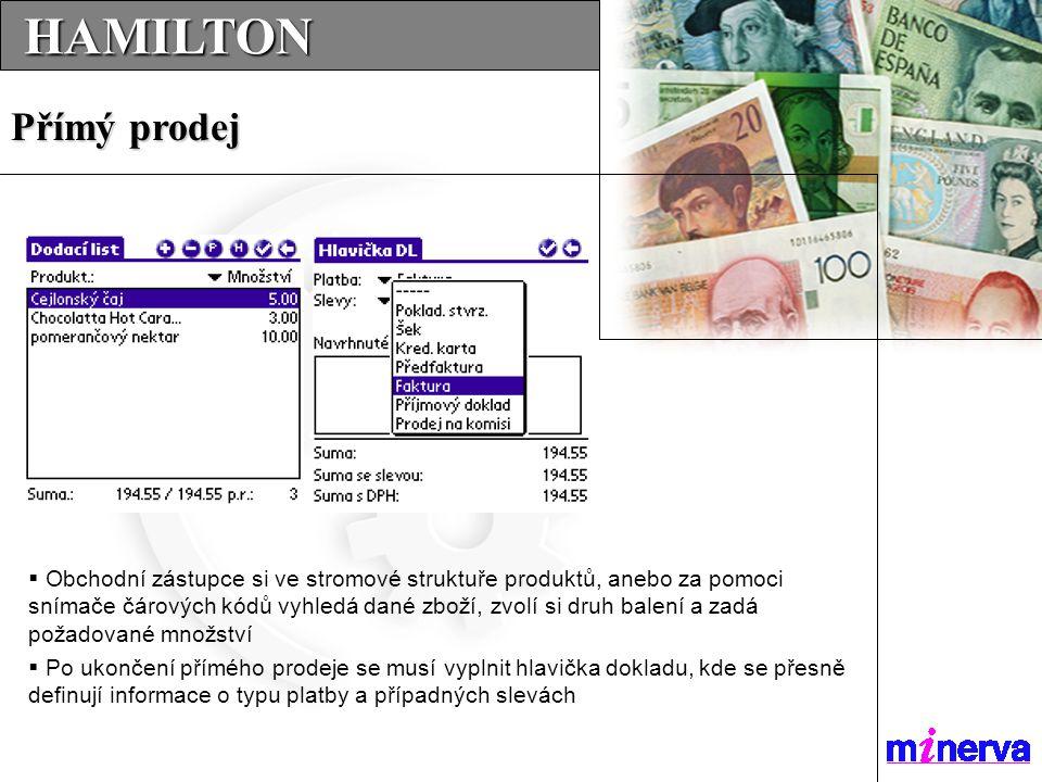  Obchodní zástupce si ve stromové struktuře produktů, anebo za pomoci snímače čárových kódů vyhledá dané zboží, zvolí si druh balení a zadá požadované množství  Po ukončení přímého prodeje se musí vyplnit hlavička dokladu, kde se přesně definují informace o typu platby a případných slevách HAMILTON HAMILTON Přímý prodej