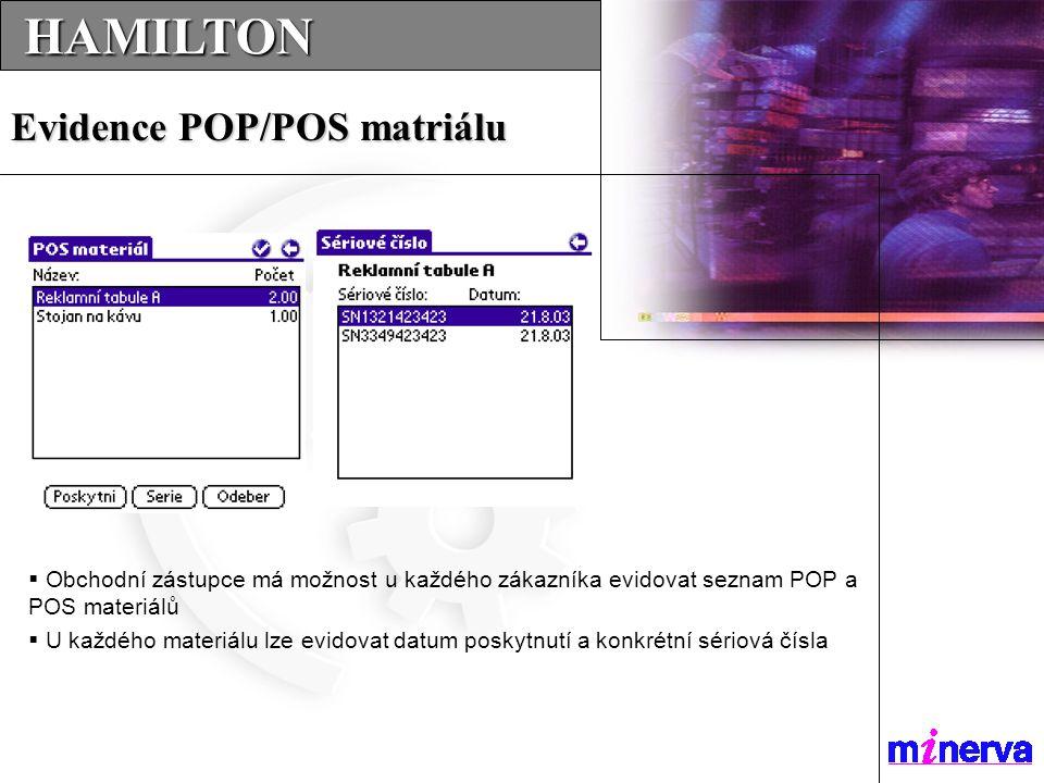  Obchodní zástupce má možnost u každého zákazníka evidovat seznam POP a POS materiálů  U každého materiálu lze evidovat datum poskytnutí a konkrétní sériová čísla HAMILTON HAMILTON Evidence POP/POS matriálu