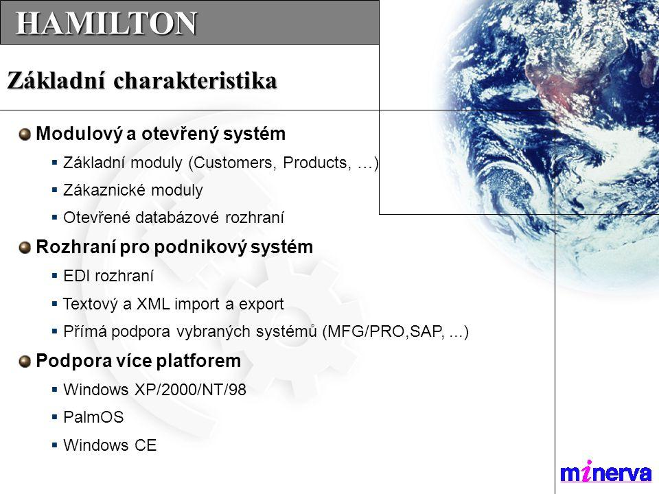 Modulový a otevřený systém  Základní moduly (Customers, Products, …)  Zákaznické moduly  Otevřené databázové rozhraní Rozhraní pro podnikový systém  EDI rozhraní  Textový a XML import a export  Přímá podpora vybraných systémů (MFG/PRO,SAP,...) Podpora více platforem  Windows XP/2000/NT/98  PalmOS  Windows CE Základní charakteristika