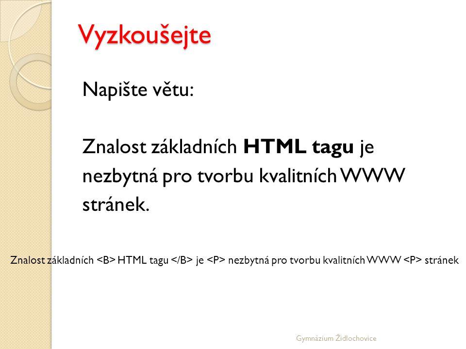 Gymnázium Židlochovice Napište větu: Znalost základních HTML tagu je nezbytná pro tvorbu kvalitních WWW stránek.