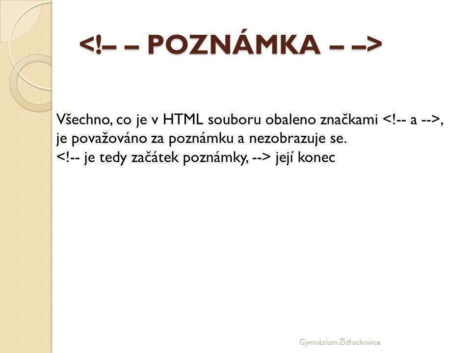 Gymnázium Židlochovice Všechno, co je v HTML souboru obaleno značkami, je považováno za poznámku a nezobrazuje se.