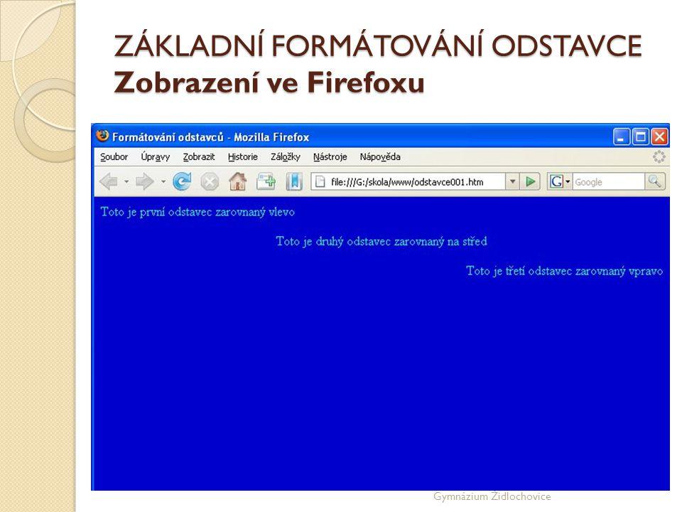 Gymnázium Židlochovice ZÁKLADNÍ FORMÁTOVÁNÍ ODSTAVCE Zobrazení ve Firefoxu