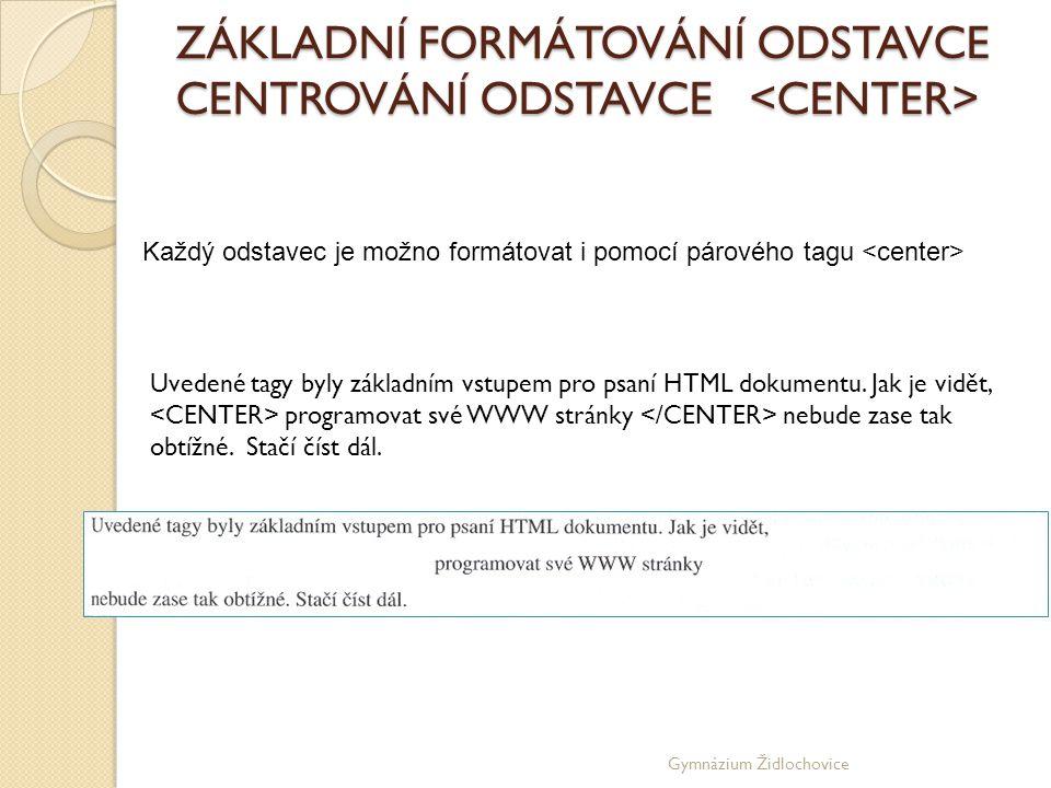 Gymnázium Židlochovice ZÁKLADNÍ FORMÁTOVÁNÍ ODSTAVCE CENTROVÁNÍ ODSTAVCE ZÁKLADNÍ FORMÁTOVÁNÍ ODSTAVCE CENTROVÁNÍ ODSTAVCE Uvedené tagy byly základním vstupem pro psaní HTML dokumentu.