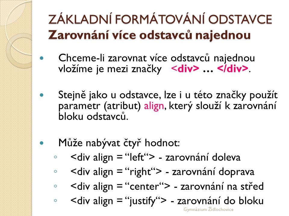 Gymnázium Židlochovice ZÁKLADNÍ FORMÁTOVÁNÍ ODSTAVCE Zarovnání více odstavců najednou  Chceme-li zarovnat více odstavců najednou vložíme je mezi značky ….