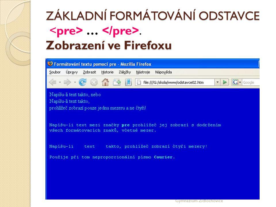 Gymnázium Židlochovice ZÁKLADNÍ FORMÁTOVÁNÍ ODSTAVCE Zobrazení ve Firefoxu ZÁKLADNÍ FORMÁTOVÁNÍ ODSTAVCE ….