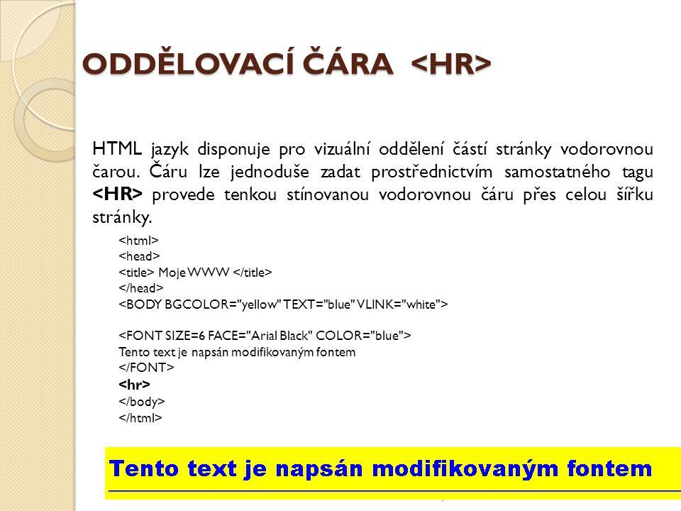 Gymnázium Židlochovice ODDĚLOVACÍ ČÁRA ODDĚLOVACÍ ČÁRA HTML jazyk disponuje pro vizuální oddělení částí stránky vodorovnou čarou.