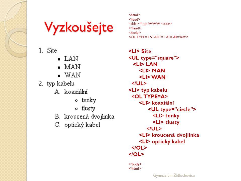 Gymnázium Židlochovice Vyzkoušejte Moje WWW Site LAN MAN WAN typ kabelu koaxiální tenky tlusty kroucená dvojlinka optický kabel
