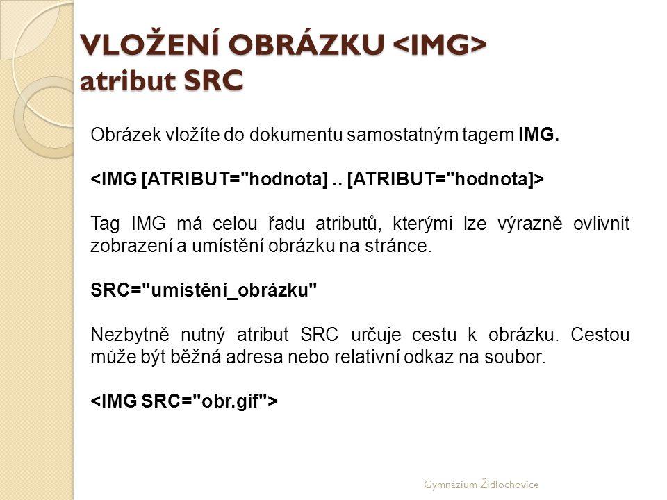 Gymnázium Židlochovice VLOŽENÍ OBRÁZKU atribut SRC Obrázek vložíte do dokumentu samostatným tagem IMG.
