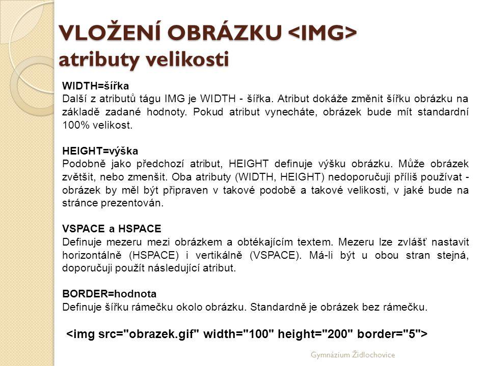 Gymnázium Židlochovice VLOŽENÍ OBRÁZKU atributy velikosti WIDTH=šířka Další z atributů tágu IMG je WIDTH - šířka.