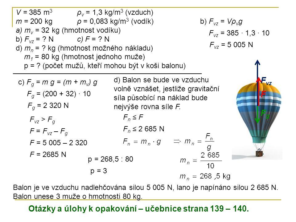 F vz > F g F = 5 005 – 2 320 F = 2685 N F = F vz – F g d) Balon se bude ve vzduchu volně vznášet, jestliže gravitační síla působící na náklad bude nej