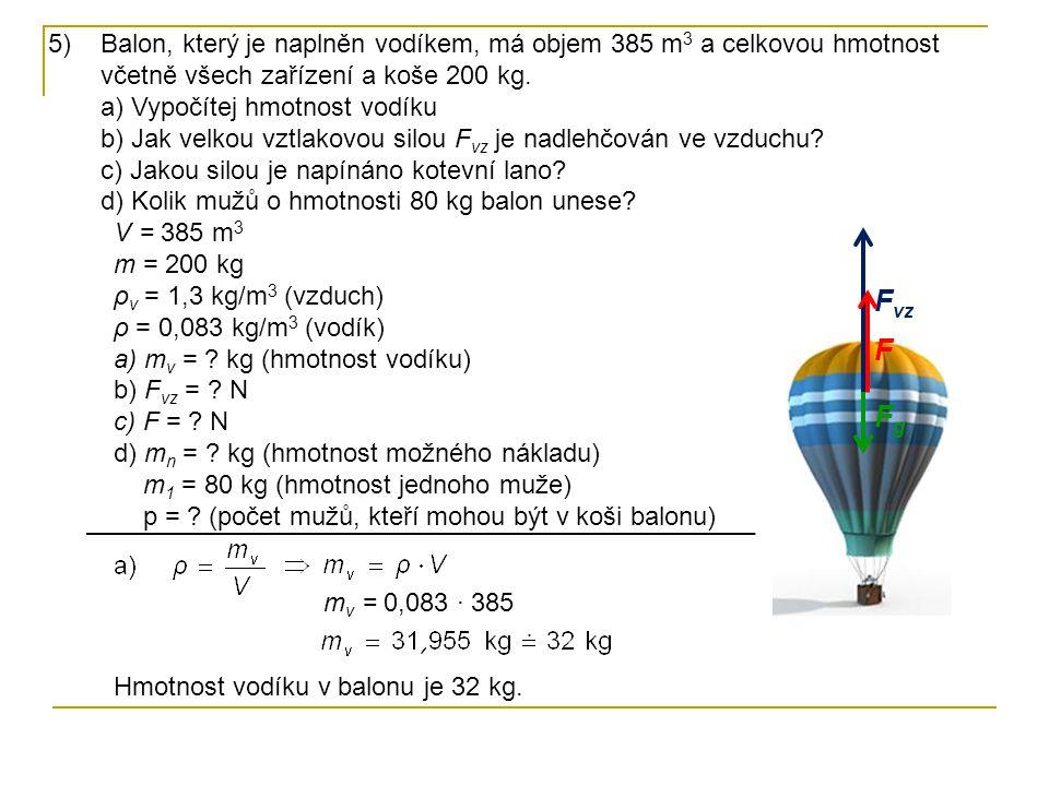 5)Balon, který je naplněn vodíkem, má objem 385 m 3 a celkovou hmotnost včetně všech zařízení a koše 200 kg. a) Vypočítej hmotnost vodíku b) Jak velko