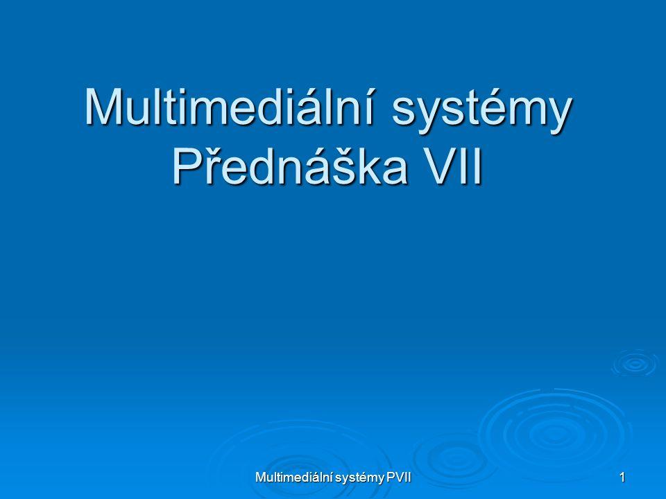 Multimediální systémy PVII 1 Multimediální systémy Přednáška VII