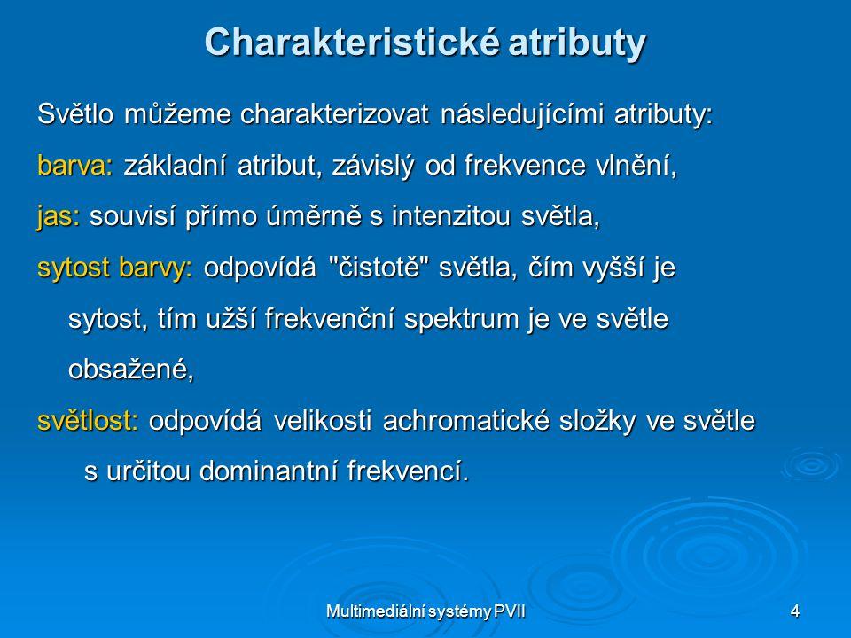 Multimediální systémy PVII4 Charakteristické atributy Světlo můžeme charakterizovat následujícími atributy: barva: základní atribut, závislý od frekve
