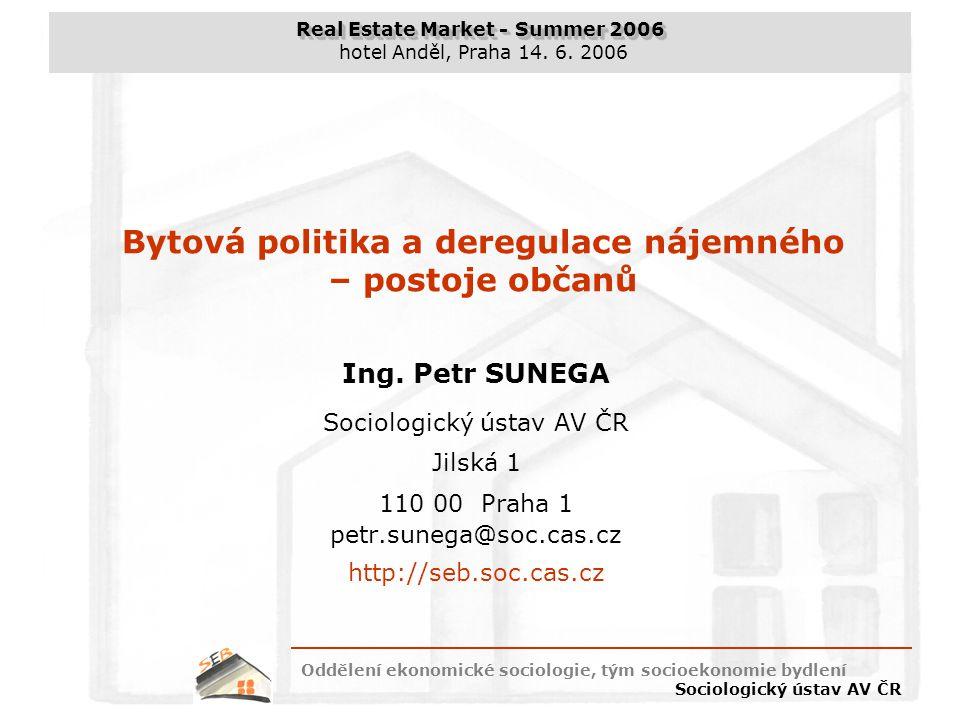 Real Estate Market - Summer 2006 hotel Anděl, Praha 14. 6. 2006 Oddělení ekonomické sociologie, tým socioekonomie bydlení Sociologický ústav AV ČR Ing