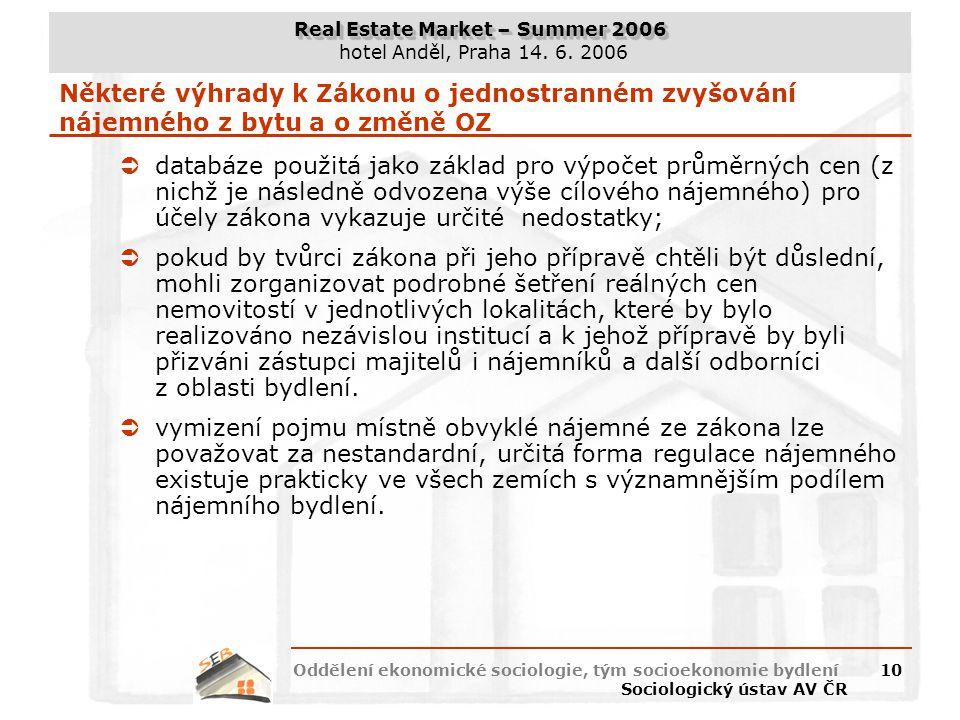 Real Estate Market – Summer 2006 hotel Anděl, Praha 14. 6. 2006 Oddělení ekonomické sociologie, tým socioekonomie bydlení Sociologický ústav AV ČR 10