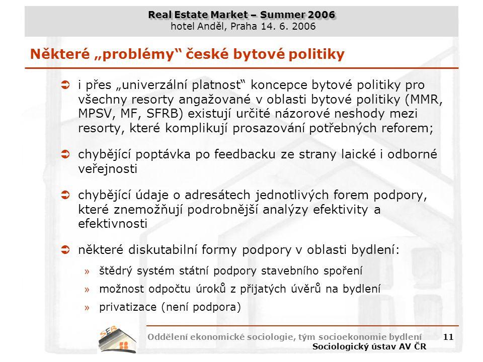 Real Estate Market – Summer 2006 hotel Anděl, Praha 14. 6. 2006 Oddělení ekonomické sociologie, tým socioekonomie bydlení Sociologický ústav AV ČR 11