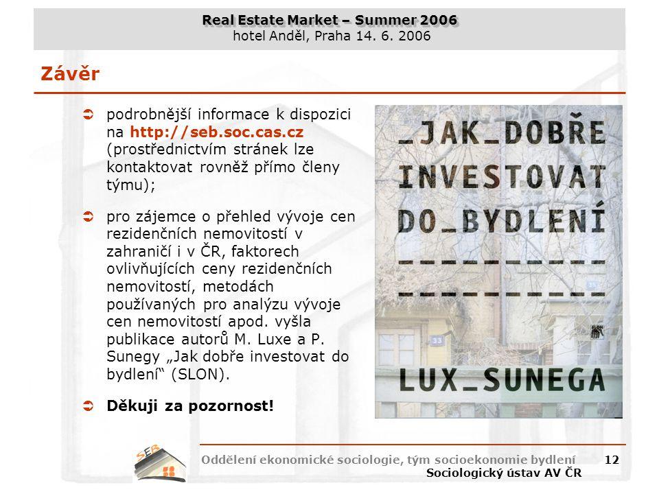 Real Estate Market – Summer 2006 hotel Anděl, Praha 14. 6. 2006 Oddělení ekonomické sociologie, tým socioekonomie bydlení Sociologický ústav AV ČR 12