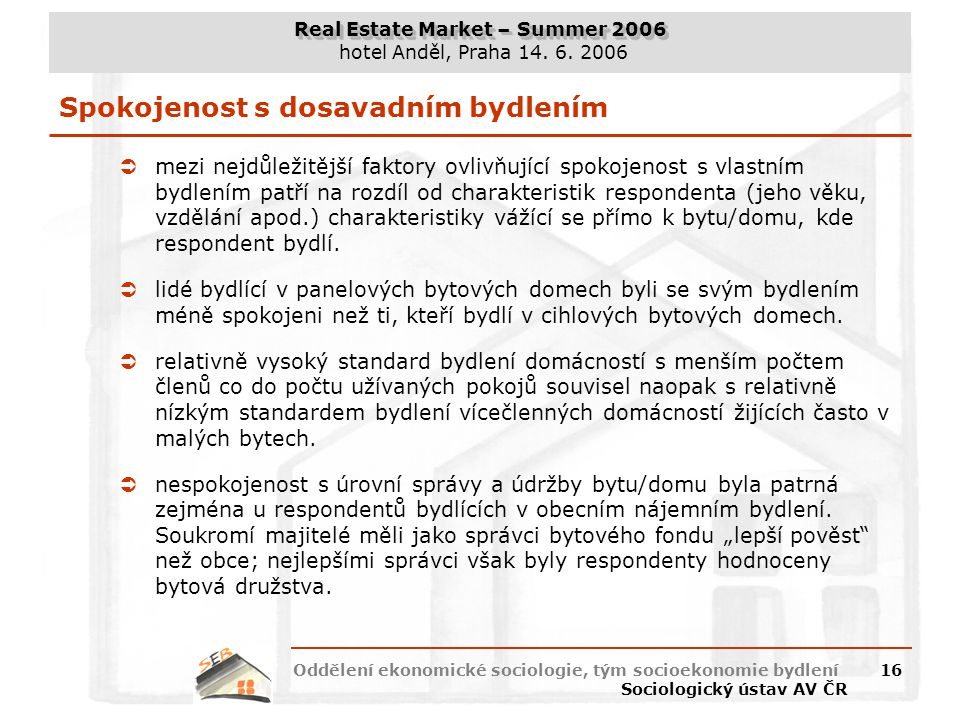 Real Estate Market – Summer 2006 hotel Anděl, Praha 14. 6. 2006 Oddělení ekonomické sociologie, tým socioekonomie bydlení Sociologický ústav AV ČR 16