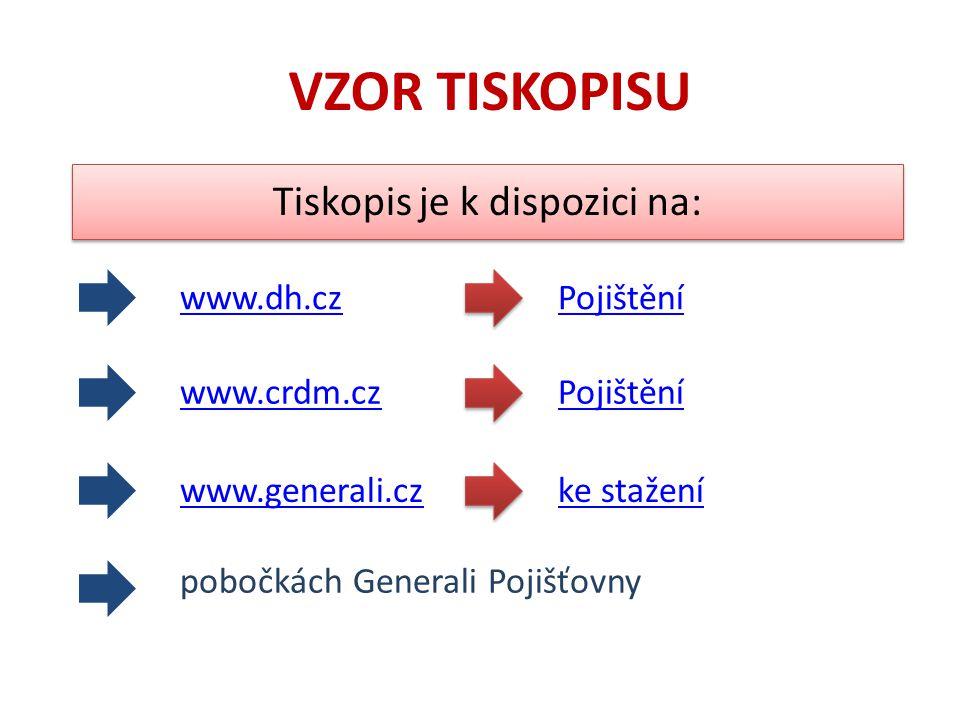 Tiskopis je k dispozici na: VZOR TISKOPISU www.crdm.cz www.generali.cz pobočkách Generali Pojišťovny Pojištění ke stažení www.dh.czPojištění
