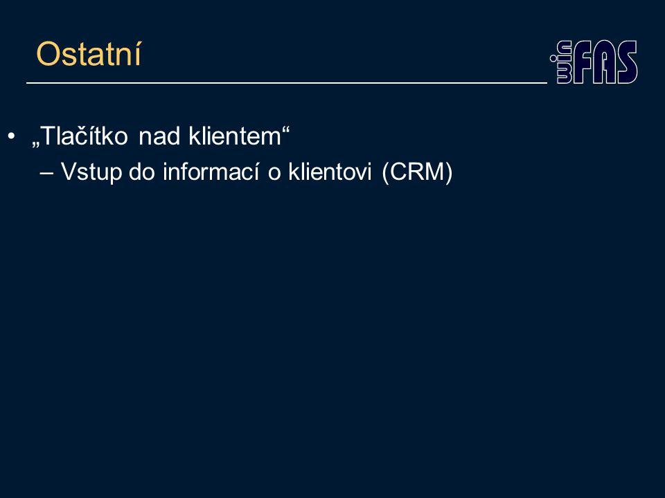 """Ostatní •""""Tlačítko nad klientem –Vstup do informací o klientovi (CRM)"""